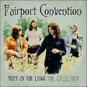 Fairport Convention - Meet On The Ledge The Collection