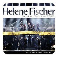 Helene Fischer - Für einen Tag - Live 2012 aus der O?World Hamburg