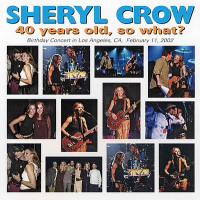 Sheryl Crow - 40 Years Old, So What?