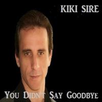 Kiki Sire - You Didn't Say Goodbye