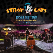 Stray Cats - Rocked This Town: From LA to London