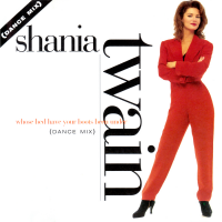 Shania Twain - Whose Bed Have Your Boots Been Under? (Dance Mix)