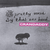 Grandaddy - A Pretty Mess by This One Band