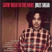 Jules Shear - Sayin' Hello To The Folks