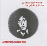 Raymond Van Het Groenewoud - Je Moest Eens Weten Hoe Gelukkig Ik Was