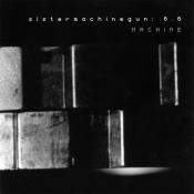 Sister Machine Gun - 6.6: Machine