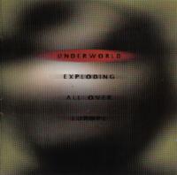 Underworld - Exploding All Over Europe