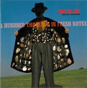 Wax - A Hundred Thousand In Fresh Notes