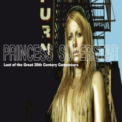 Princess Superstar - Last of the Great 20th Century Composers