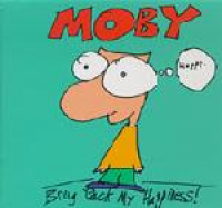 Moby - Bring Back My Happiness!
