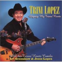Trini Lopez - Legacy My Texas Roots