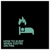 Lights - How To Sleep When You're On Fire