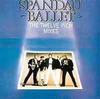 Spandau Ballet - The Twelve Inch Mixes