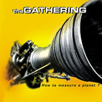 The Gathering - How To Measure A Planet?