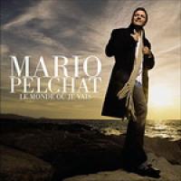 Mario Pelchat - Le Monde Où Je Vais