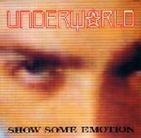 Underworld - Show Some Emotion