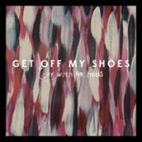 Get Off My Shoes - Off With Our Heads