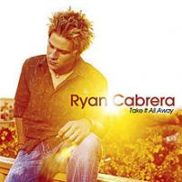 Ryan Cabrera - Take It All Away