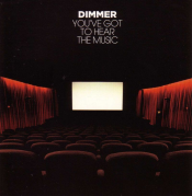 Dimmer - You've Got to Hear the Music