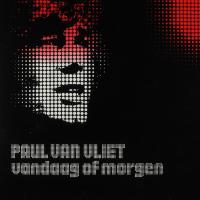 Paul Van Vliet - Vandaag of morgen