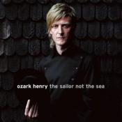 Ozark Henry - Sailor Not the Sea