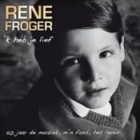 Rene Froger - 'K Heb Je Lief - 50 Jaar De Muziek, M'n Fans, Het Leven
