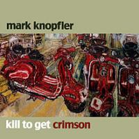 Mark Knopfler - Kill To Get Crimson (Bonus disc)