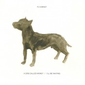 PJ Harvey - A Dog Called Money / I'll Be Waiting