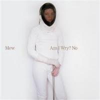 Mew - Am I Wry? No