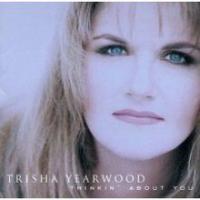 Trisha Yearwood - Thinkin' About you