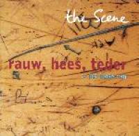 The Scene - Rauw, Hees, Teder