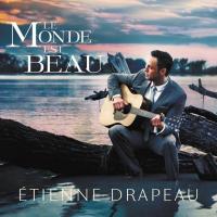 Etienne Drapeau - Le Monde Est Beau