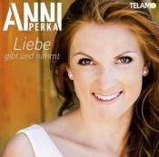 Anni Perka - Liebe gibt und nimmt