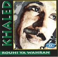 Khaled - Rouhi Ya Wahran