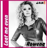 Rowena - Laat me even
