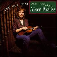 Alison Krauss - I've Got That Old Feeling (1990)