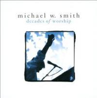 Michael W. Smith - Decades Of Worship