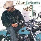 Alan Jackson - A Lot About Livin' (and A Little 'bout Love)