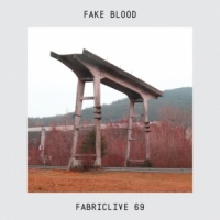 Fake Blood - Fabriclive 69