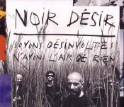 Noir Désir - Soyons Désinvoltes, N'Ayons L'Air De Rien