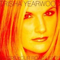 Trisha Yearwood - Where Your Roads Leads