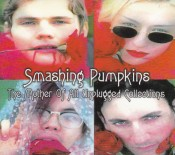 The Smashing Pumpkins - The Mother Of All Unplugged Collections