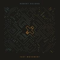 Robert DeLong - Just Movement