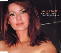 Shania Twain - Don't Be Stupid (You Know I Love You) (Europe)