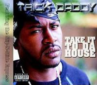 Trick Daddy - Take It To Da House