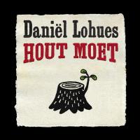 Daniël Lohues - Hout moet