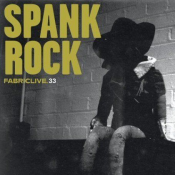 Spank Rock - Fabriclive. 33