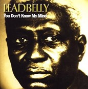 Leadbelly (Lead Belly) - You Don't Know My Mind