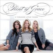 Point Of Grace - A Thousand Little Things