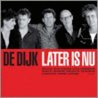 De Dijk - Later is nu